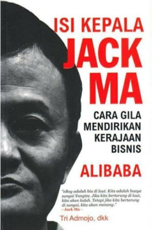 Cover Buku Isi Kepala Jack Ma: Cara Gila Mendirikan Kerajaan Bisnis Alibaba