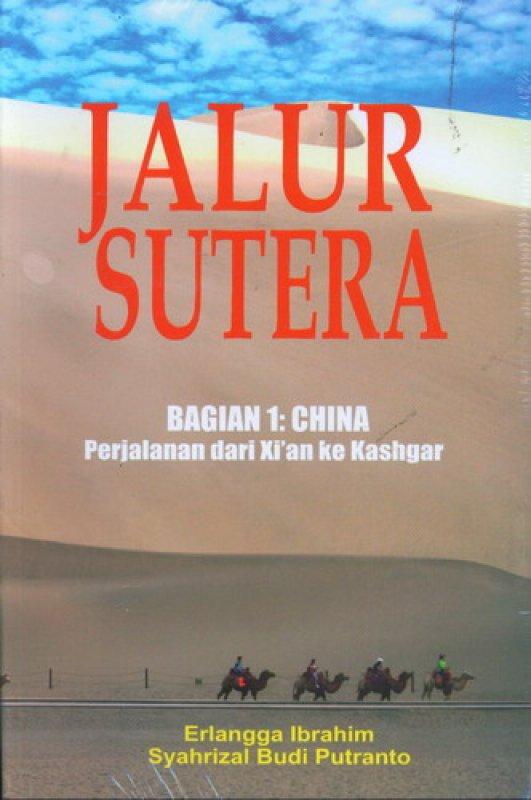 Cover Buku Jalur Sutera Bagian 1: China - Perjalanan dari Xi an ke Kashgar