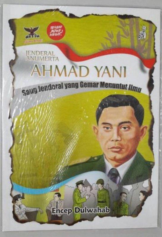 Cover Buku Jenderal Anumerta AHMAD YANI : Sang Jenderal yang Gemar Menuntut Ilmu