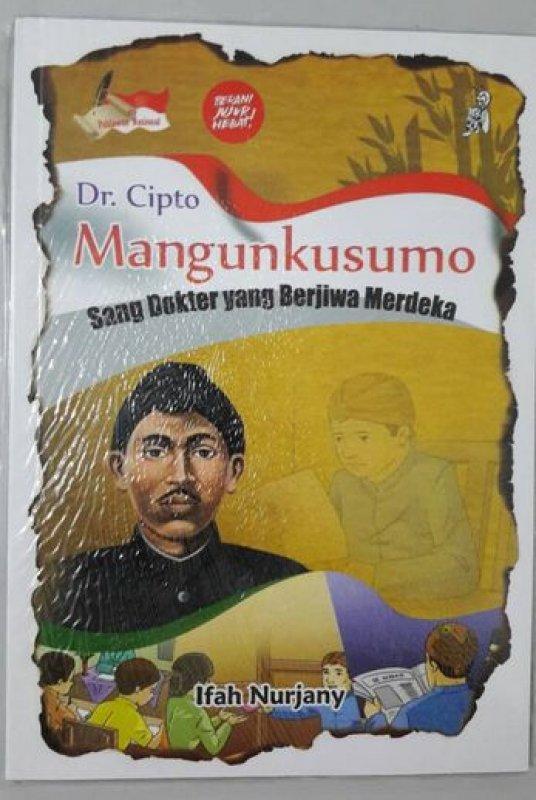 Cover Buku Dr. Cipto Mangunkusumo : Sang Dokter yang Berjiwa Merdeka