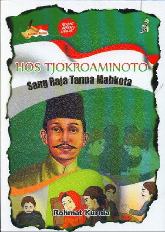 Cover Buku HOS TJOKROAMINOTO Sang Raja Tanpa Mahkota