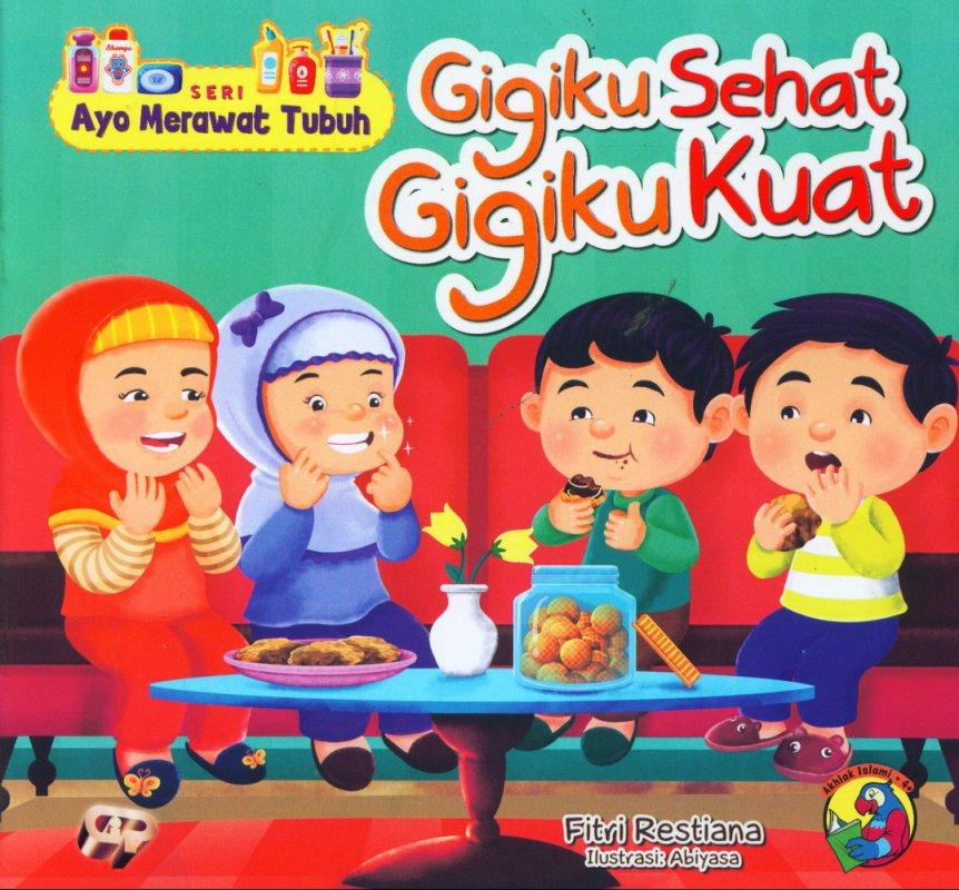 Cover Buku Ayo Merawat Tubuh: Gigiku Sehat Gigiku Kuat [full color]