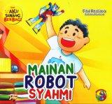 Aku Senang Berbagi: Mainan Robot Syahmi [full color]