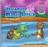 Seri Bacaan Anak Usia Dini: Asyiknya Mandi Bersih (Bilingual)