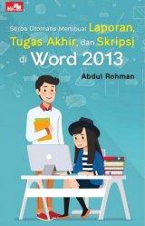 Serba Otomatis Membuat Laporan Tugas Akhir dan Skripsi di Word 2013