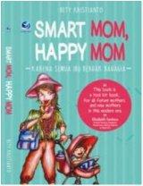 Smart Mom, Happy Mom, Karena Semua Berhak Bahagia