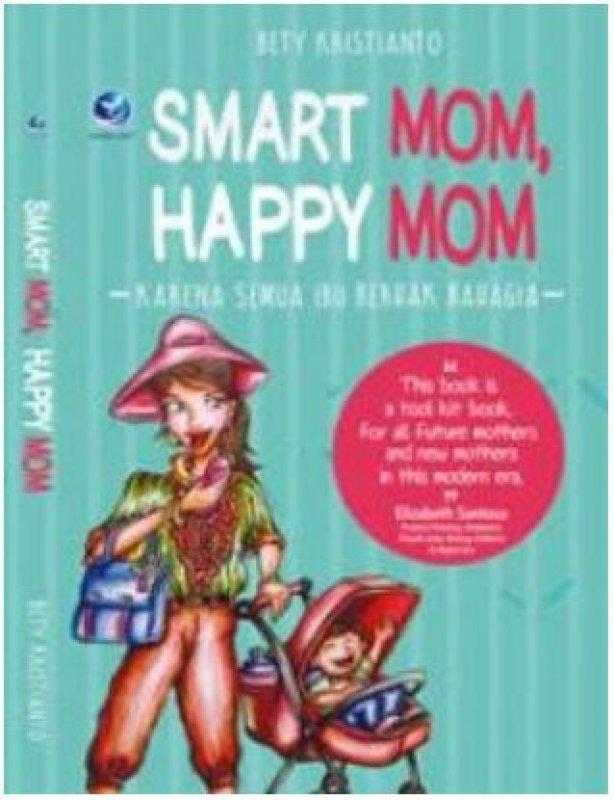Cover Buku Smart Mom, Happy Mom, Karena Semua Berhak Bahagia