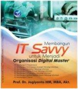 Membangun IT Savvy Untuk Menjadi Organisasi Digital Master