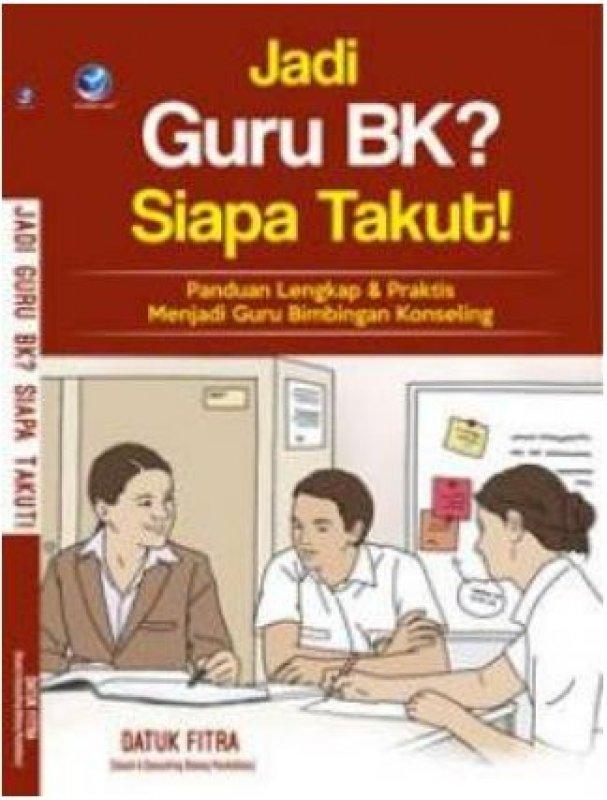 Cover Buku Jadi Guru BK? Siapa Takut!, Panduan Lengkap Dan Praktis Menjadi Guru Bimbingan Konseling+cd
