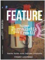 Feature Tulisan Jurnalistik Yang Kreatif, Disertai Kaidah Dalam Penulisan Jurnalistik
