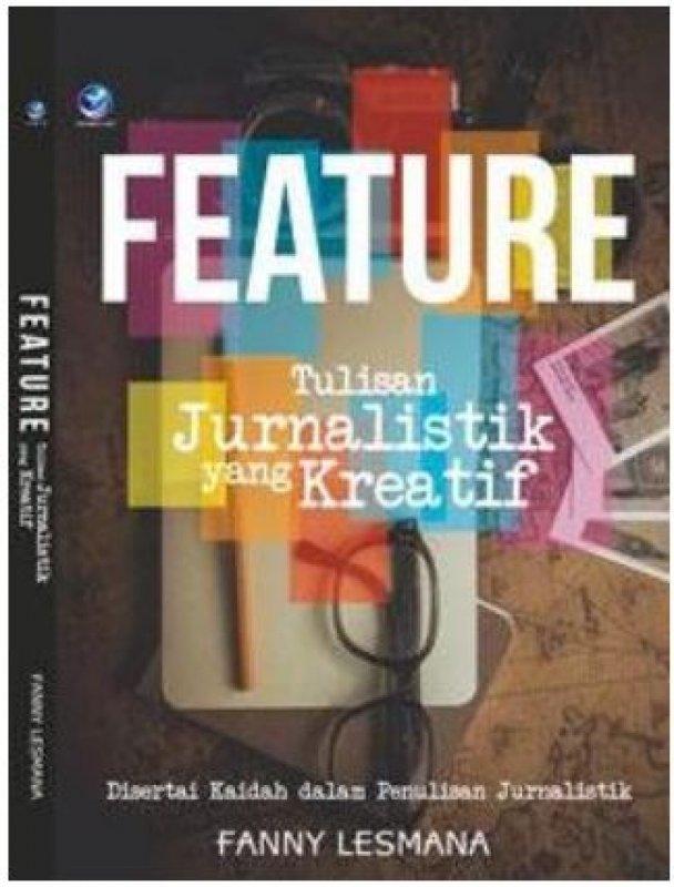 Cover Buku Feature Tulisan Jurnalistik Yang Kreatif, Disertai Kaidah Dalam Penulisan Jurnalistik