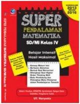Super Pendalaman Matematika SD/MI Kelas IV, Belajar Intensif Hasil Maksimal Kurikulum 2013 Revisi 2016