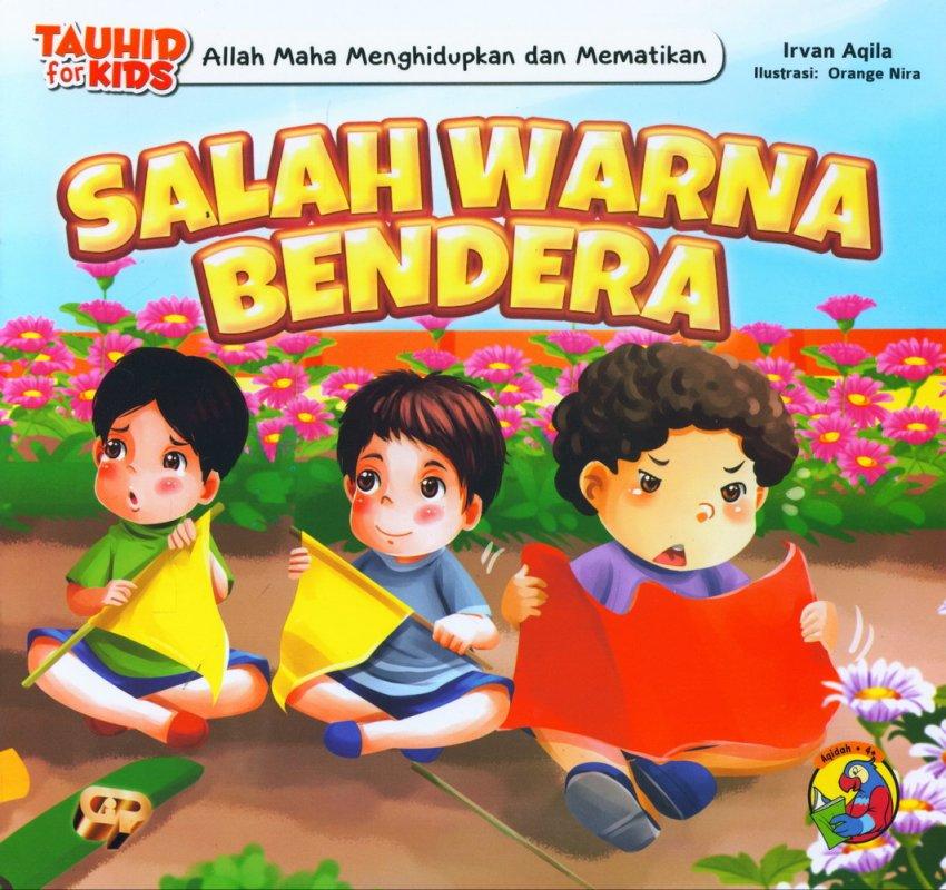 Cover Buku Seri Tauhid for Kids: Allah Menghidupkan dan Mematikan: Salah Warna Bendera