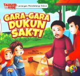 Seri Tauhid for Kids: Larangan Mendatangi Dukun: Gara-Gara Dukun Sakti