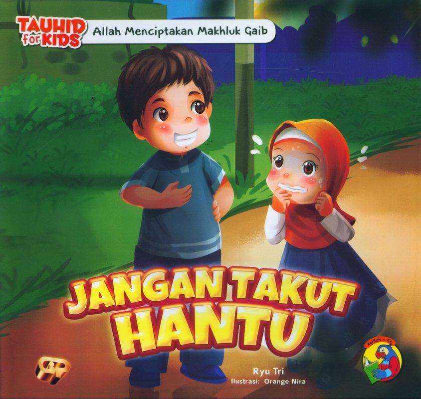 Cover Buku Seri Tauhid for Kids: Allah Menciptakan Mahluk Ghaib: Jangan Takut Hantu