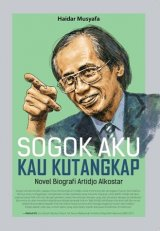 Sogok Aku Kau Kutangkap: Novel Biografi Artidjo Alkostar