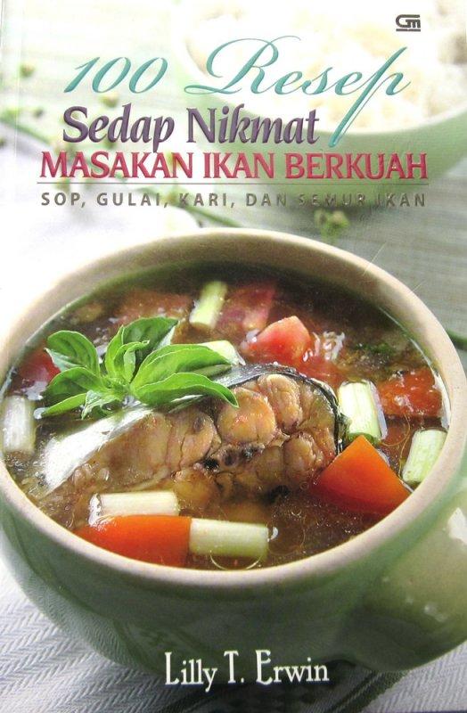 Cover Buku 100 Resep Sedap Nikmat Masakan Ikan Berkuah (Disc 50%)