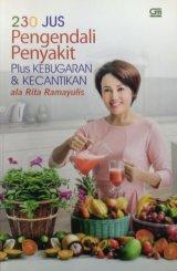 230 Jus Pengendali Penyakit Plus Kebugaran & Kecantikan ala Rita Ramayulis