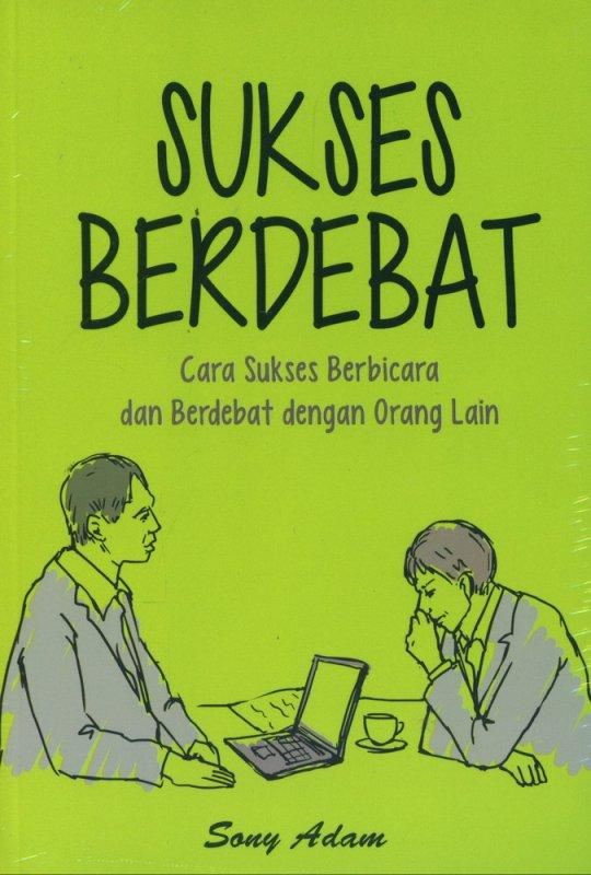 Cover Buku Sukses Berdebat: Cara Sukses Berbicara dan Berdebat dengan Orang Lain