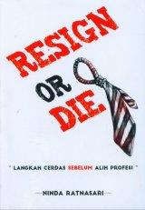 Resign Or Die: Langkah Cerdas Sebelum Alih Profesi