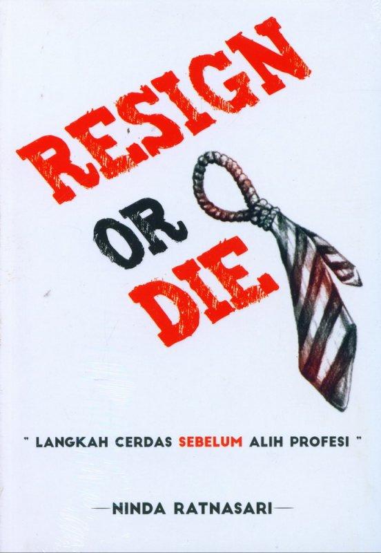 Cover Buku Resign Or Die: Langkah Cerdas Sebelum Alih Profesi