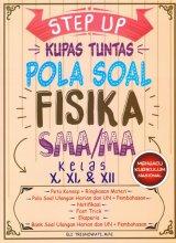 STEP UP KUPAS TUNTAS POLA SOAL FISIKA SMA/MA KELAS X, XI, & XII