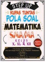 STEP UP KUPAS TUNTAS POLA SOAL MATEMATIKA SMA/MA KELAS X, XI, & XII
