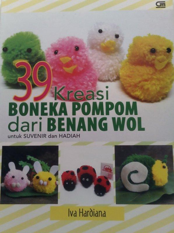 Cover Buku 39 Kreasi Boneka Pompom Dari Benang Wol Untuk SUVENIR dan HADIAH (Disc 50%)