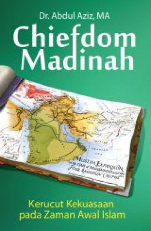 Cover Buku Chiefdom Madinah: Kerucut Kekuasaan pada zaman awal islam HC