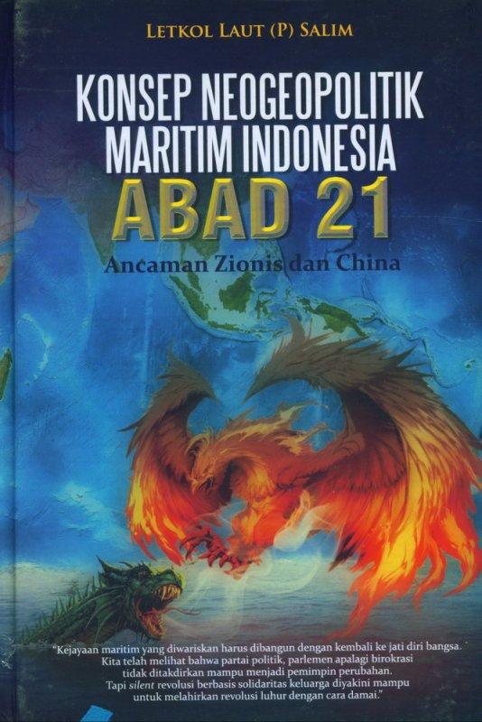 Cover Buku Konsep Neogeopolitik Maritim Indonesia ABAD 21 - Ancaman Zionis dan China