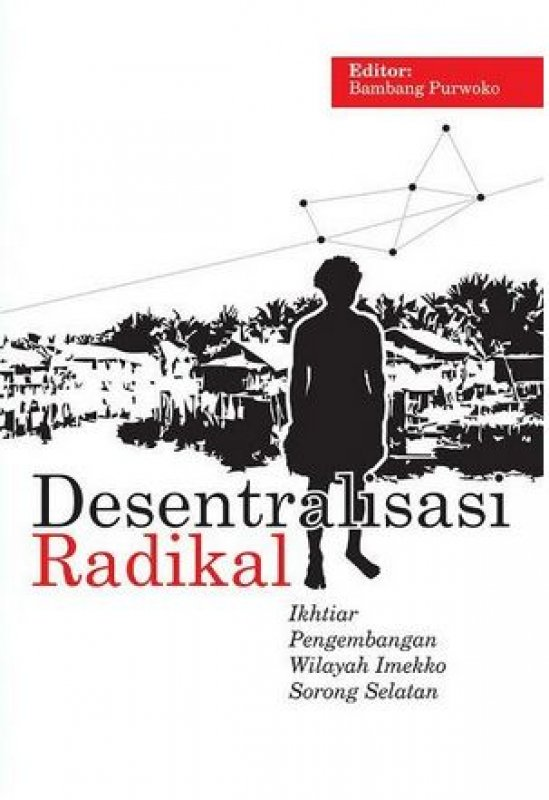 Cover Buku Desentralisasi Radikal: Ikhtiar Pengembangan Wilayah Imekko, Sorong Selatan