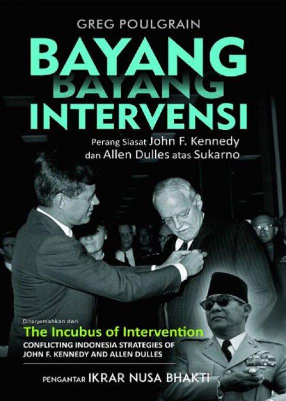 Cover Buku Bayang-Bayang Intervensi: Perang siasat John F kennedy dan Allen Dulles atas Sukarno
