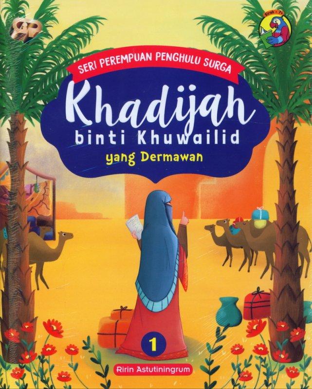 Cover Buku Seri Perempuan Penghulu Surga: Khadijah binti Khuwailid yang Dermawan (Jilid 1)