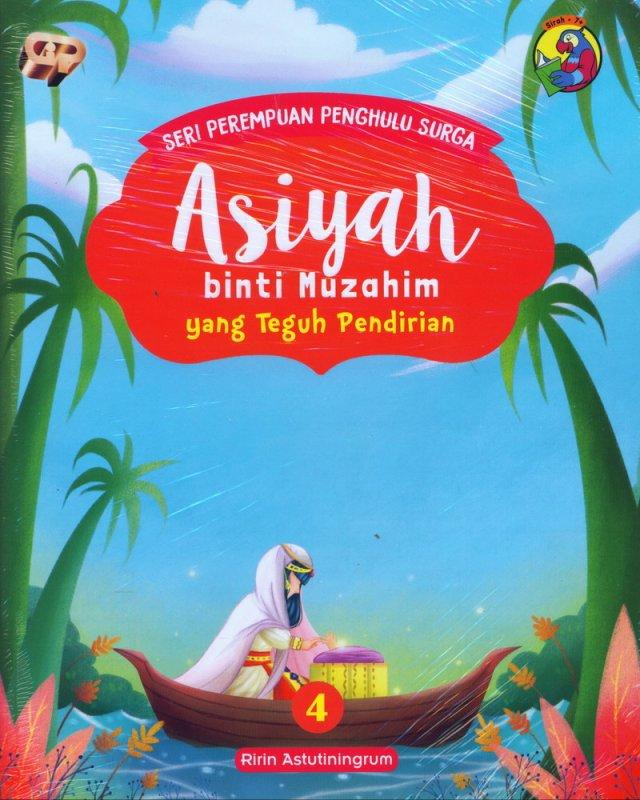 Cover Buku Seri Perempuan Penghulu Surga: Asiyah binti Muzahim yang Teguh Pendirian (Jilid 4)