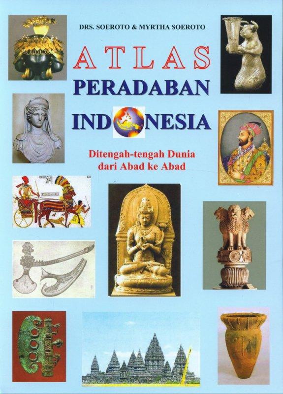 Cover Buku Atlas Peradaban Indonesia Ditengah-tengah Dunia dari Abad ke Abad
