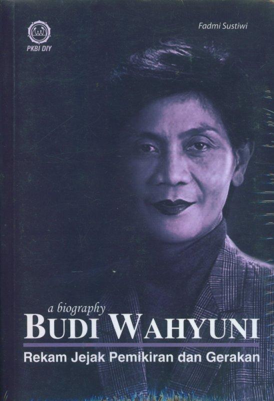 Cover Buku A Biography Budi Wahyuni Rekam Jejak Pemikiran dan Gerakan