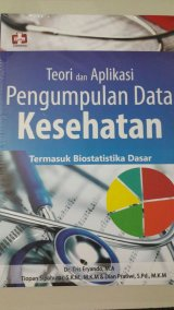 Teori Dan Aplikasi Pengumpulan Data Kesehatan, Termasuk Biostatistika Dasar