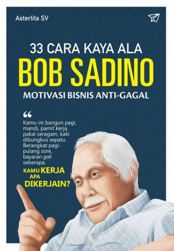 Cover Buku 33 Cara Kaya Ala Bob Sadino Motivasi Bisnis Anti-gagal