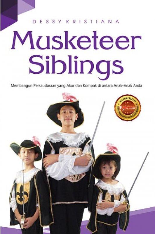 Cover Buku Musketeer Siblings: Membangun Persaudaraan yang Akur dan Kompak di antara Anak-Anak Anda