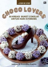 Choco Lovers : 30 Kreasi Buket Cokelat untuk Hari Isimewa