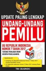 Update Paling Lengkap Undang-Undang Pemilu : UU Republik Indonesia Nomor 7 Tahun 2017 Tentang Pemilihan Umum