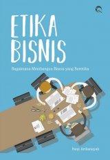 Etika Bisnis: Bagaimana Membangun Bisnis yang Beretika