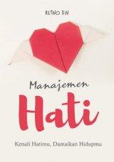 Manajemen Hati: Kenali Hatimu, Damaikan Hidupmu
