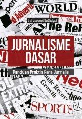 JURNALISME DASAR: Panduan Praktis Para Jurnalis