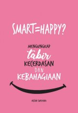 SMART=HAPPY? Mengungkap Tabir Kecerdasan dan Kebahagiaan