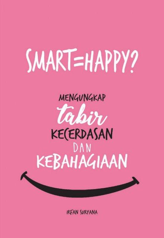 Cover Buku SMART=HAPPY? Mengungkap Tabir Kecerdasan dan Kebahagiaan
