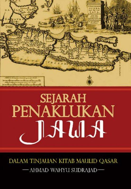 Cover Buku Sejarah Penaklukan Jawa: Dalam Tinjauan Kitab Maulid Qasar