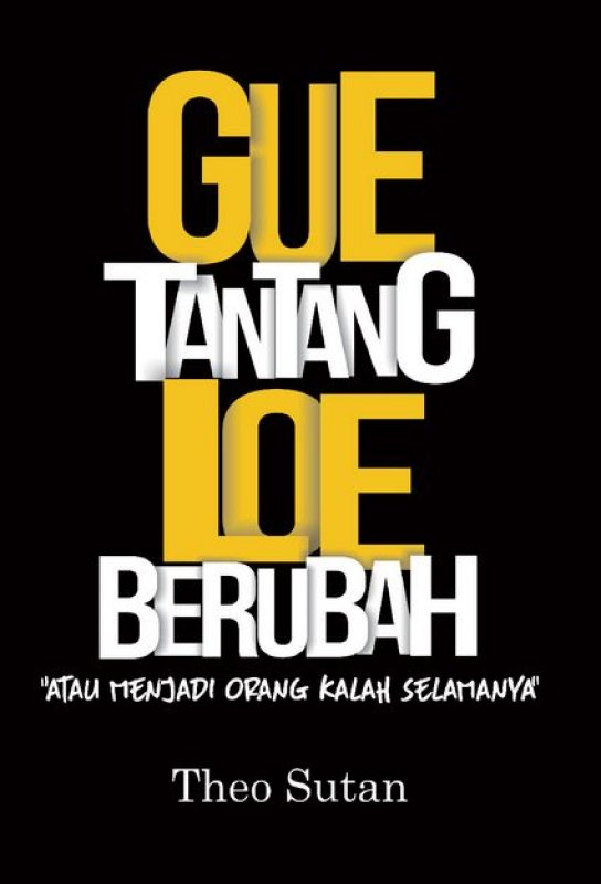 Cover Buku Gue TANTANG LOE BERUBAH: Berubah atau Menjadi Orang Kalah Selamanya