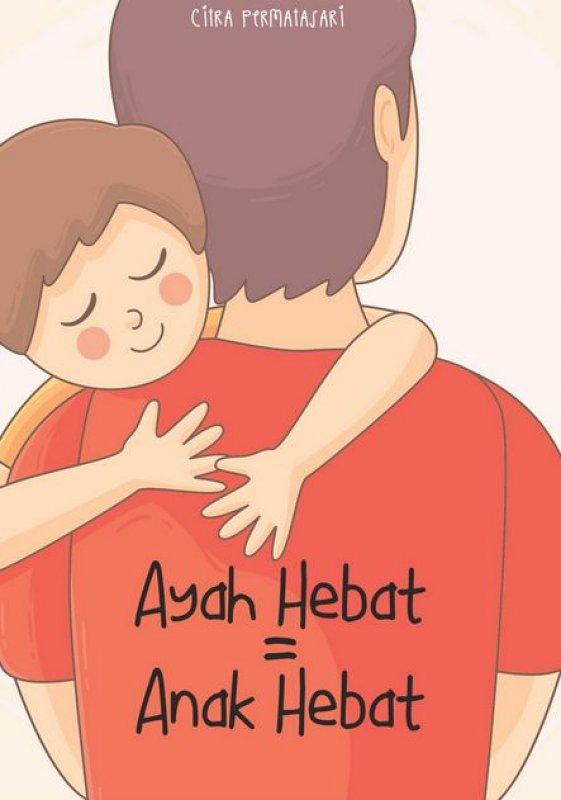 Cover Buku Ayah Hebat=Anak Hebat