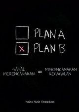 PLAN A PLAN B : Gagal Merencanakan = Merencanakan Kegagalan